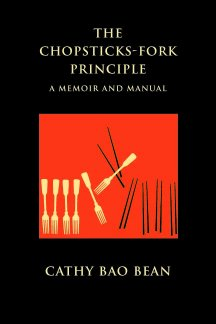 The Chopsticks-Fork Principle, A Memoir and Manual by Cathy Bao Bean is about how she and her husband, artist Bennett Bean, raised their son to be at least bicultural. The author relates how she, an immigrant from China, figured out how to be herself as well as raise a son whose father did things like paint the lawn. The book is pure, it is heartfelt, it is important.